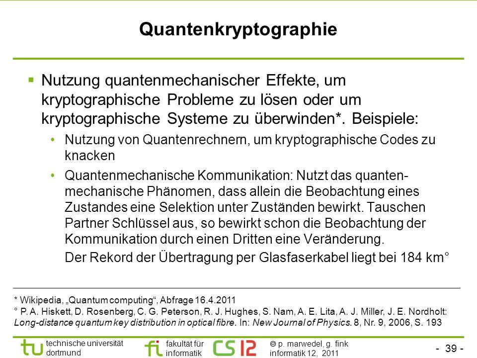 - 39 - technische universität dortmund fakultät für informatik p. marwedel, g. fink informatik 12, 2011 Quantenkryptographie Nutzung quantenmechanisch