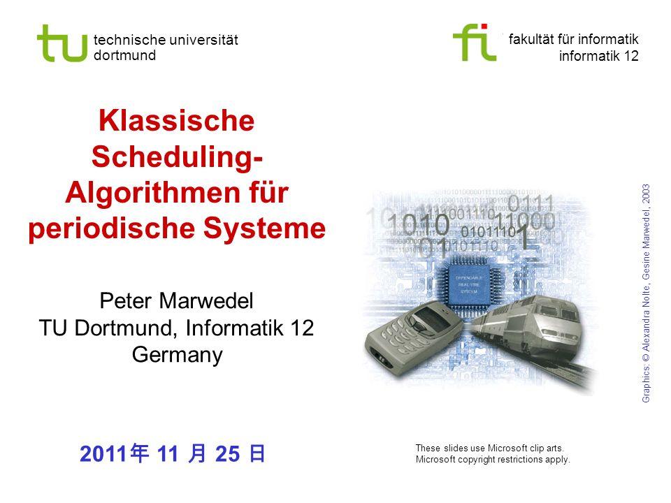 fakultät für informatik informatik 12 technische universität dortmund Klassische Scheduling- Algorithmen für periodische Systeme Peter Marwedel TU Dor