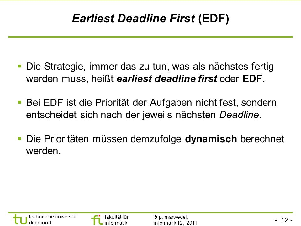 - 12 - technische universität dortmund fakultät für informatik p. marwedel, informatik 12, 2011 Earliest Deadline First (EDF) Die Strategie, immer das