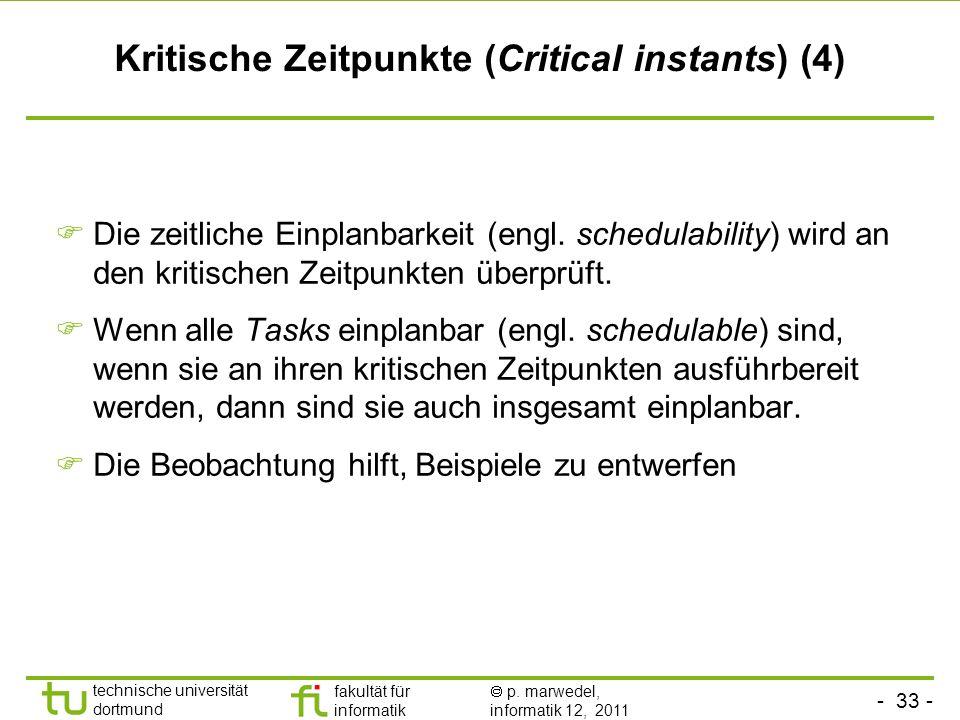 - 33 - technische universität dortmund fakultät für informatik p. marwedel, informatik 12, 2011 Kritische Zeitpunkte (Critical instants) (4) Die zeitl