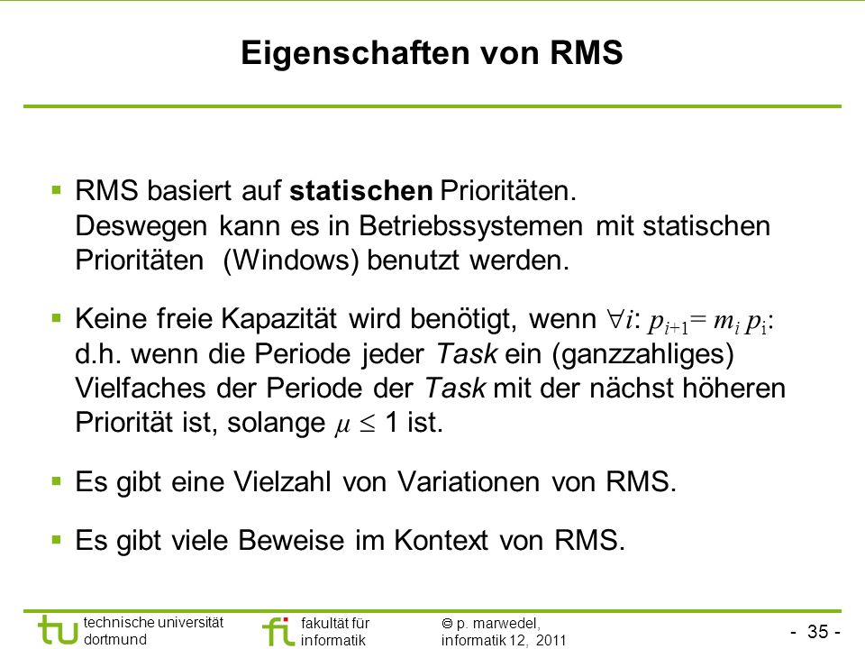 - 35 - technische universität dortmund fakultät für informatik p. marwedel, informatik 12, 2011 Eigenschaften von RMS RMS basiert auf statischen Prior