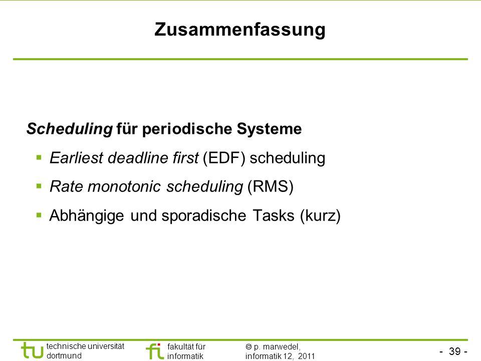- 39 - technische universität dortmund fakultät für informatik p. marwedel, informatik 12, 2011 Zusammenfassung Scheduling für periodische Systeme Ear