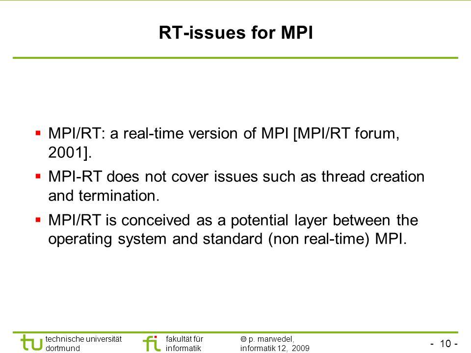- 10 - technische universität dortmund fakultät für informatik p. marwedel, informatik 12, 2009 TU Dortmund RT-issues for MPI MPI/RT: a real-time vers