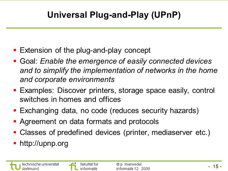 - 15 - technische universität dortmund fakultät für informatik p. marwedel, informatik 12, 2009 TU Dortmund Universal Plug-and-Play (UPnP) Extension o