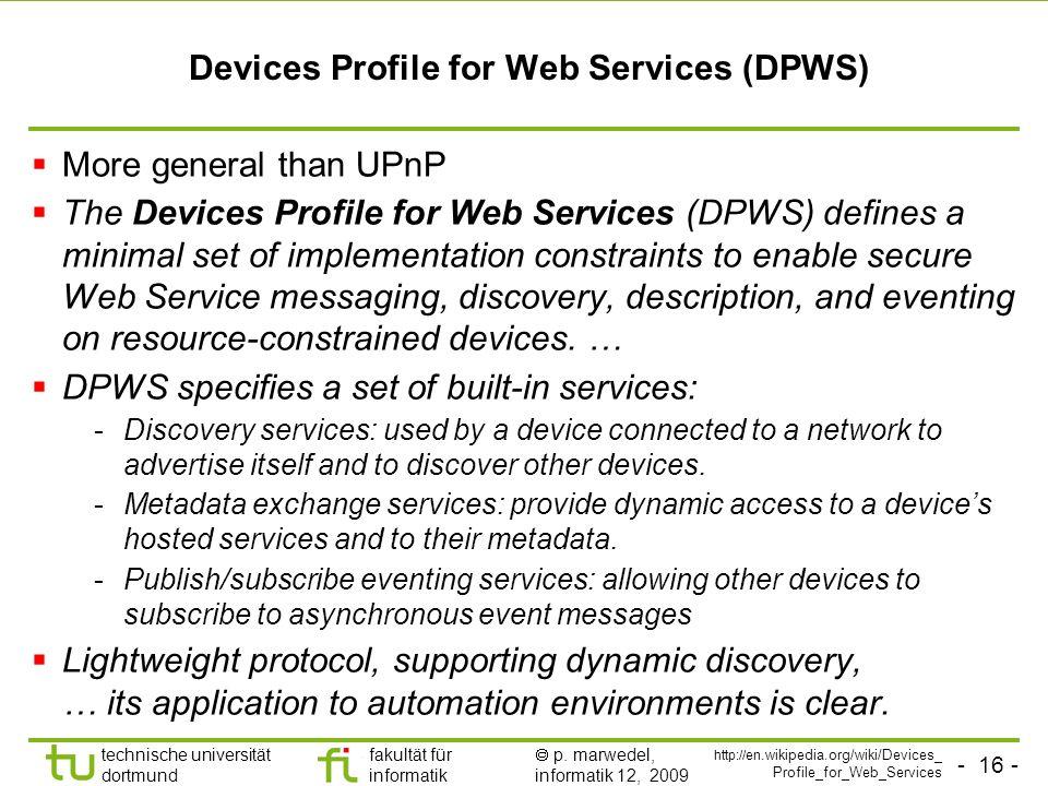 - 16 - technische universität dortmund fakultät für informatik p. marwedel, informatik 12, 2009 TU Dortmund Devices Profile for Web Services (DPWS) Mo