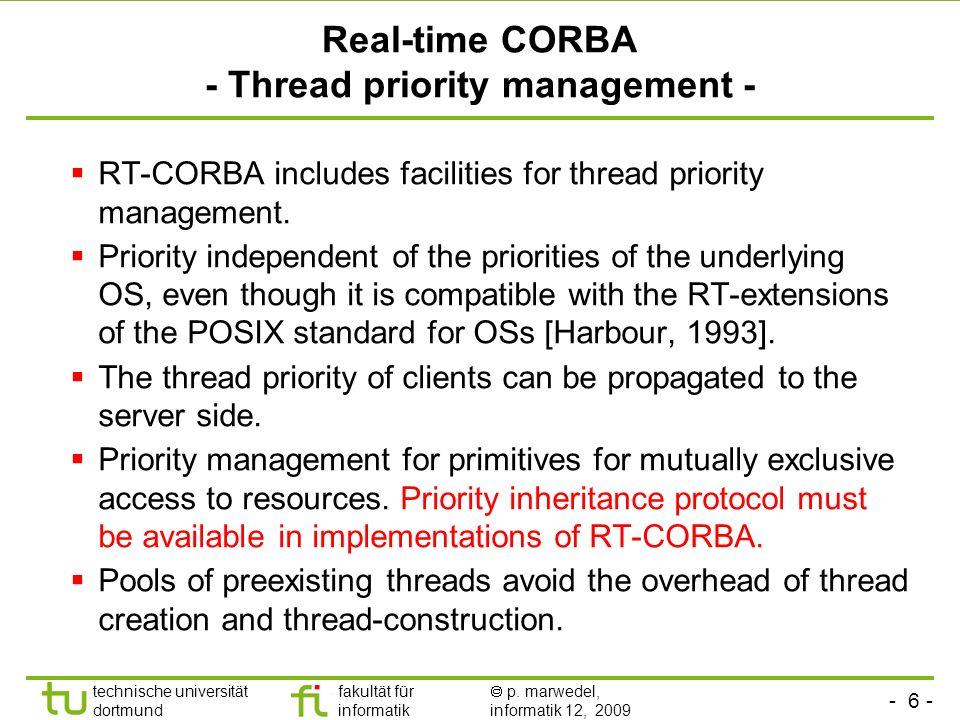 - 6 - technische universität dortmund fakultät für informatik p. marwedel, informatik 12, 2009 TU Dortmund Real-time CORBA - Thread priority managemen