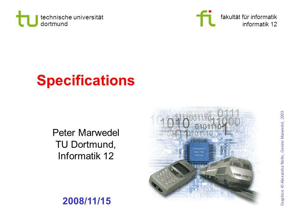 fakultät für informatik informatik 12 technische universität dortmund Specifications Peter Marwedel TU Dortmund, Informatik 12 Graphics: © Alexandra Nolte, Gesine Marwedel, 2003 2008/11/15