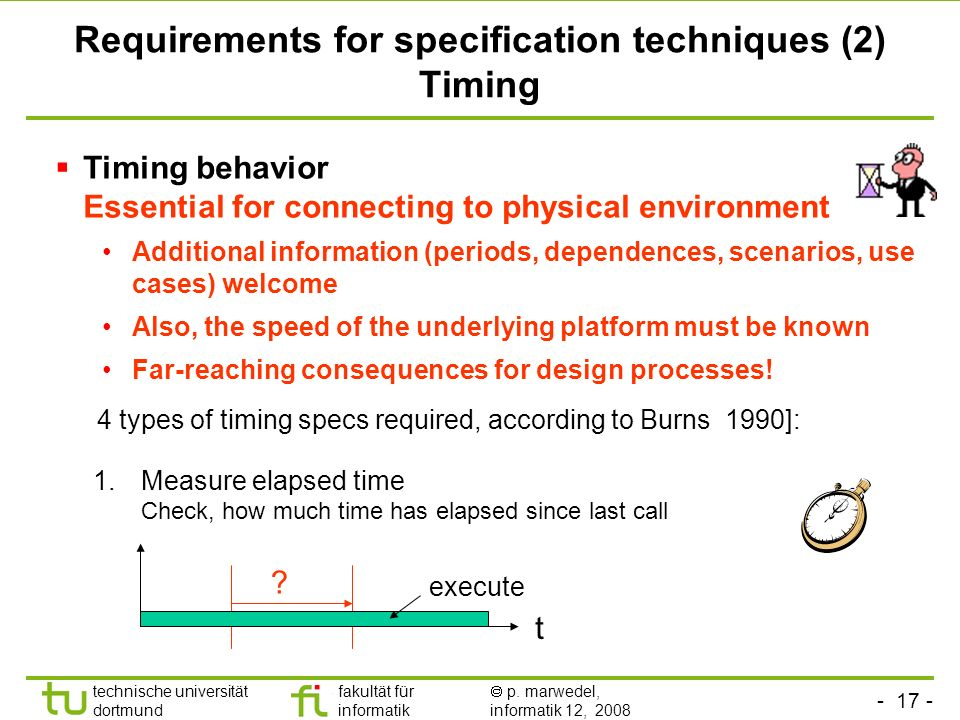 - 17 - technische universität dortmund fakultät für informatik p. marwedel, informatik 12, 2008 Requirements for specification techniques (2) Timing 4