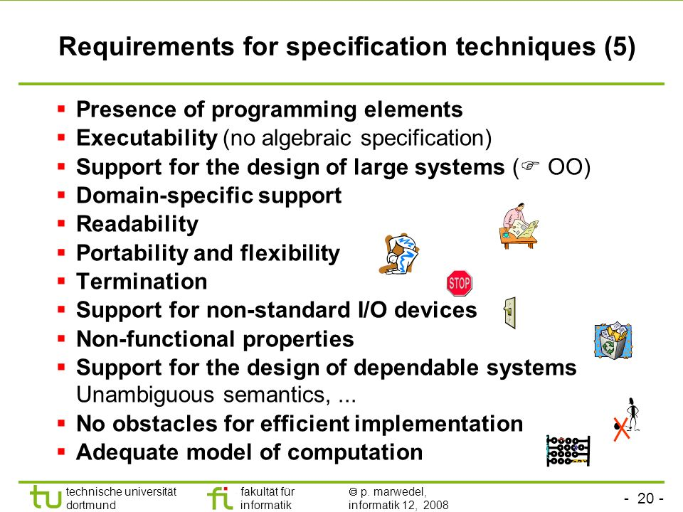 - 20 - technische universität dortmund fakultät für informatik p. marwedel, informatik 12, 2008 Requirements for specification techniques (5) Presence