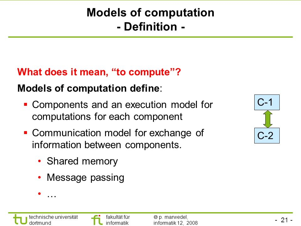 - 21 - technische universität dortmund fakultät für informatik p. marwedel, informatik 12, 2008 Models of computation - Definition - What does it mean