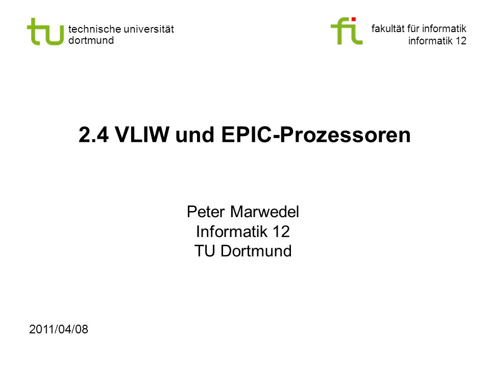 fakultät für informatik informatik 12 technische universität dortmund 2.4 VLIW und EPIC-Prozessoren Peter Marwedel Informatik 12 TU Dortmund 2011/04/0