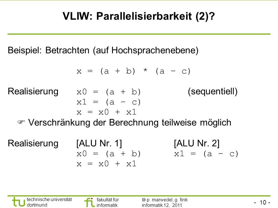 - 10 - technische universität dortmund fakultät für informatik p. marwedel, g. fink informatik 12, 2011 VLIW: Parallelisierbarkeit (2)? Beispiel: Betr