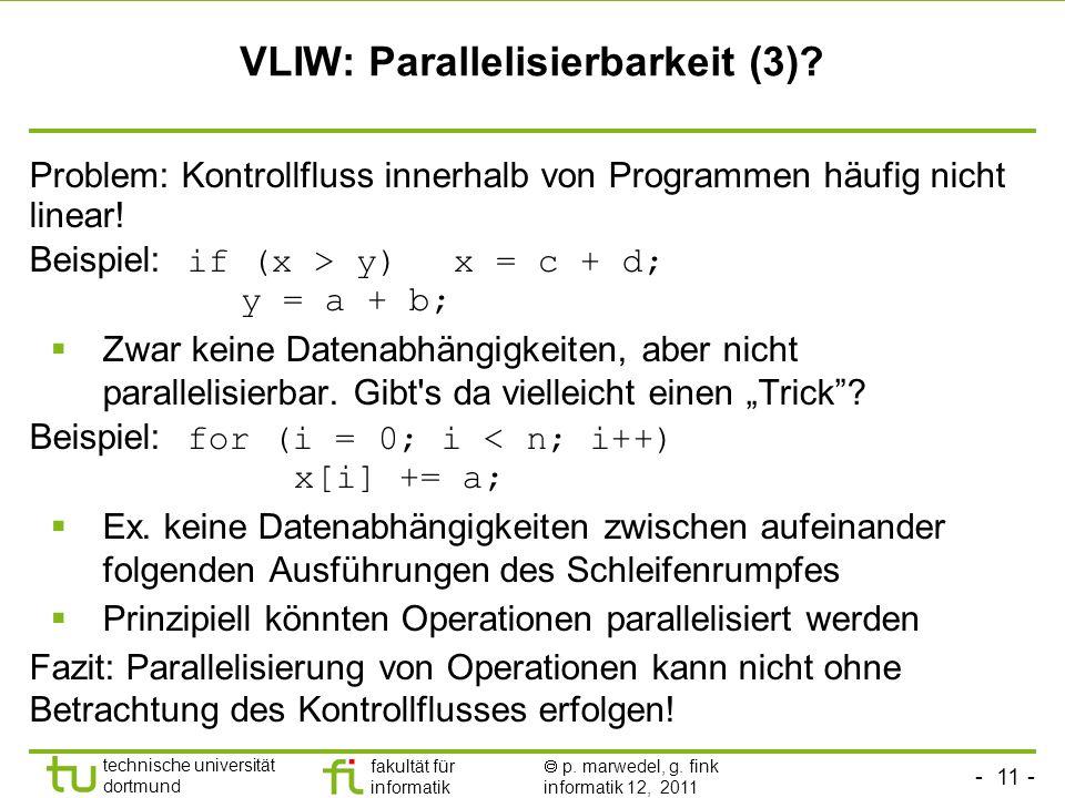 - 11 - technische universität dortmund fakultät für informatik p. marwedel, g. fink informatik 12, 2011 VLIW: Parallelisierbarkeit (3)? Problem: Kontr