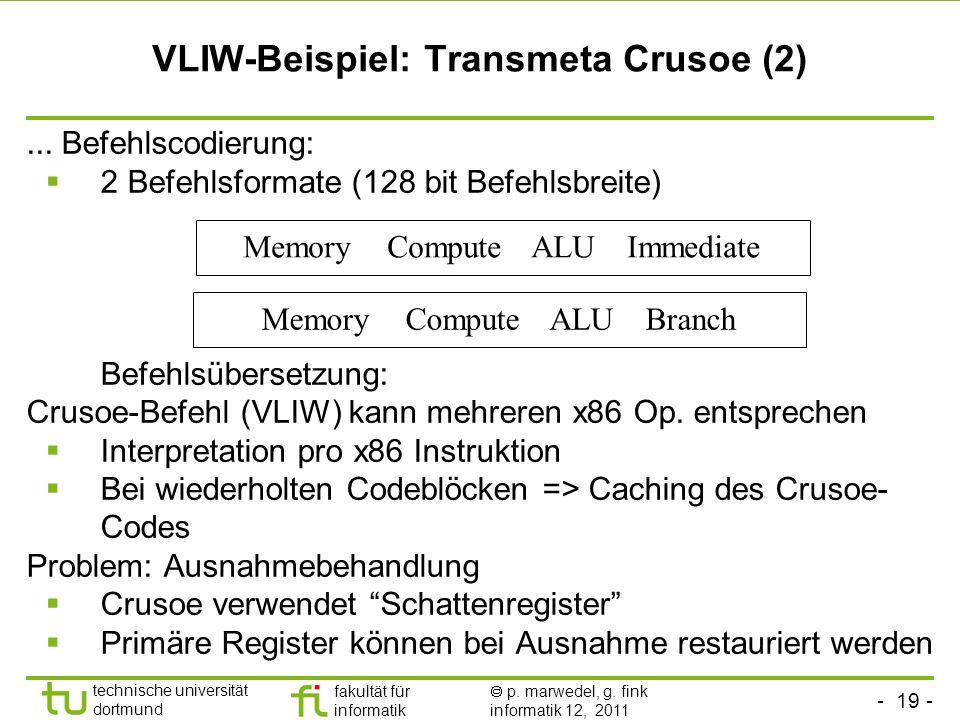 - 19 - technische universität dortmund fakultät für informatik p. marwedel, g. fink informatik 12, 2011 VLIW-Beispiel: Transmeta Crusoe (2)... Befehls