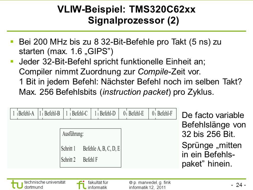 - 24 - technische universität dortmund fakultät für informatik p. marwedel, g. fink informatik 12, 2011 VLIW-Beispiel: TMS320C62xx Signalprozessor (2)