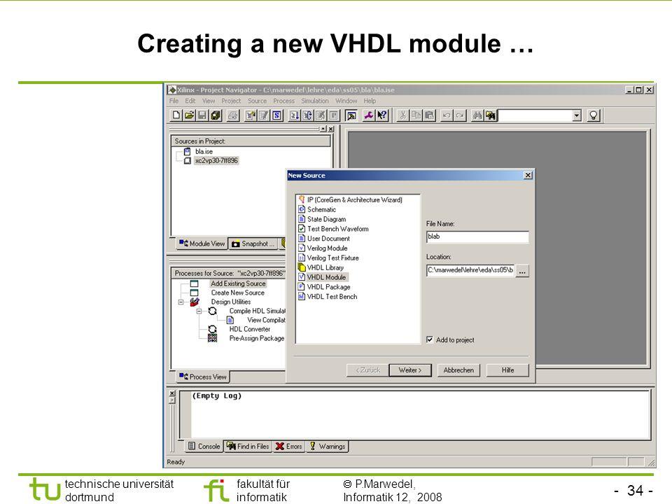 - 34 - technische universität dortmund fakultät für informatik P.Marwedel, Informatik 12, 2008 Creating a new VHDL module …