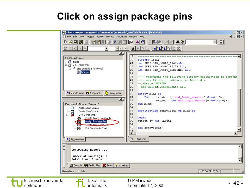 - 42 - technische universität dortmund fakultät für informatik P.Marwedel, Informatik 12, 2008 Click on assign package pins