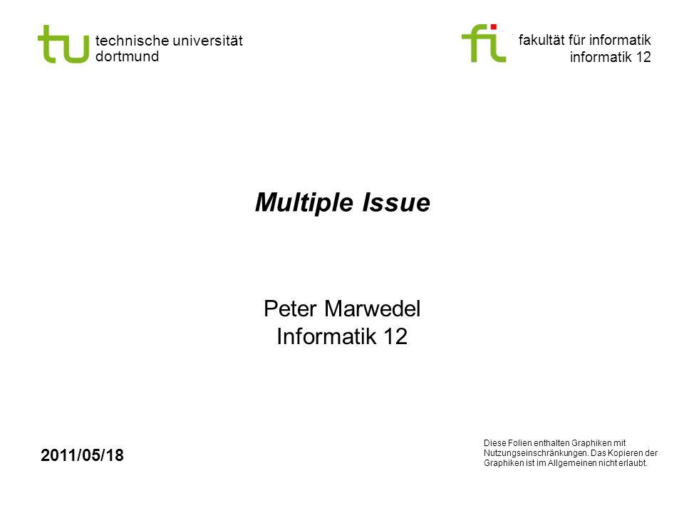 fakultät für informatik informatik 12 technische universität dortmund Multiple Issue Peter Marwedel Informatik 12 2011/05/18 Diese Folien enthalten Gr