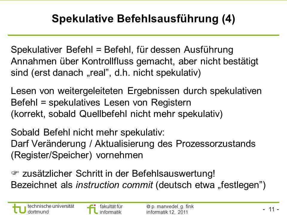 - 11 - technische universität dortmund fakultät für informatik p. marwedel, g. fink informatik 12, 2011 Spekulative Befehlsausführung (4) Spekulativer