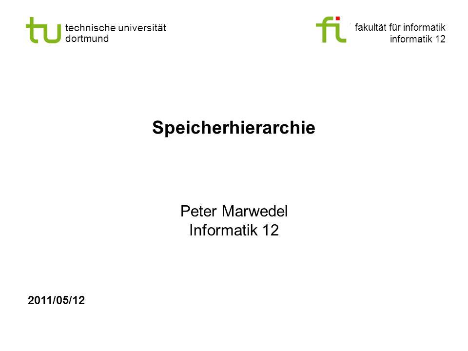 fakultät für informatik informatik 12 technische universität dortmund Speicherhierarchie Peter Marwedel Informatik 12 2011/05/12
