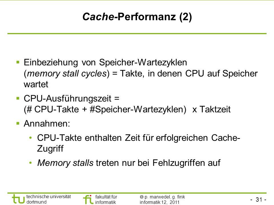 - 31 - technische universität dortmund fakultät für informatik p. marwedel, g. fink informatik 12, 2011 Cache-Performanz (2) Einbeziehung von Speicher