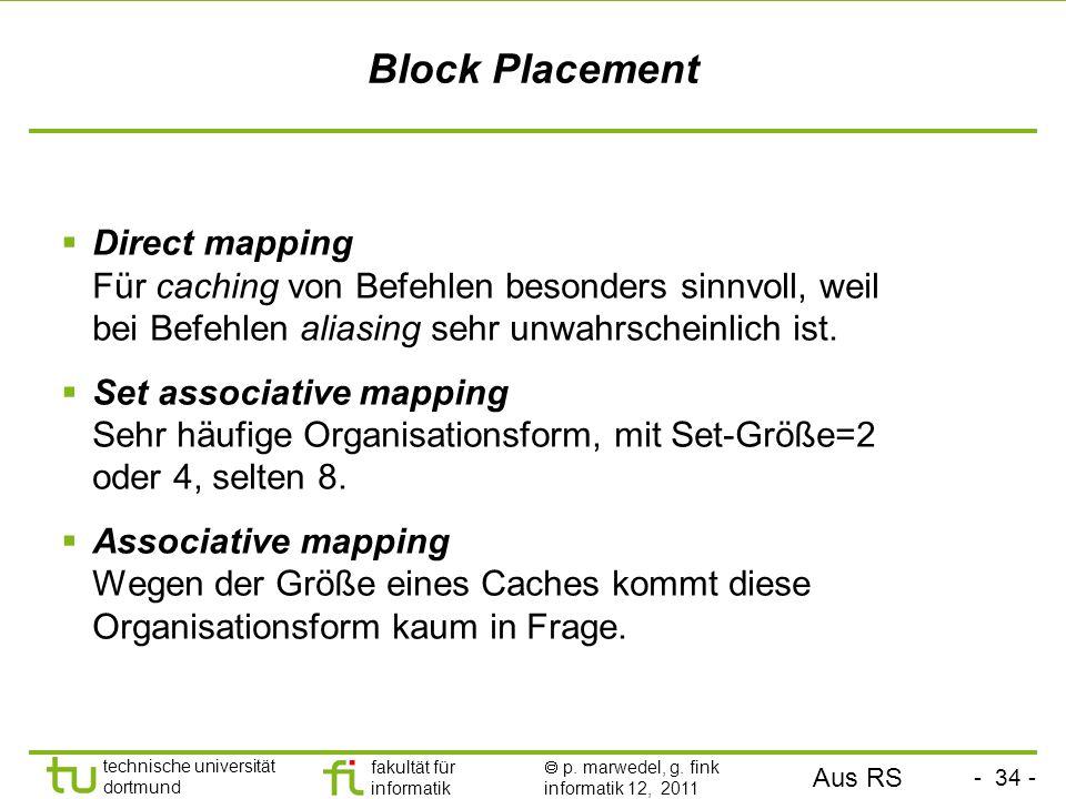 - 34 - technische universität dortmund fakultät für informatik p. marwedel, g. fink informatik 12, 2011 Block Placement Direct mapping Für caching von