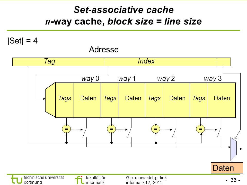 - 36 - technische universität dortmund fakultät für informatik p. marwedel, g. fink informatik 12, 2011 Set-associative cache n -way cache, block size