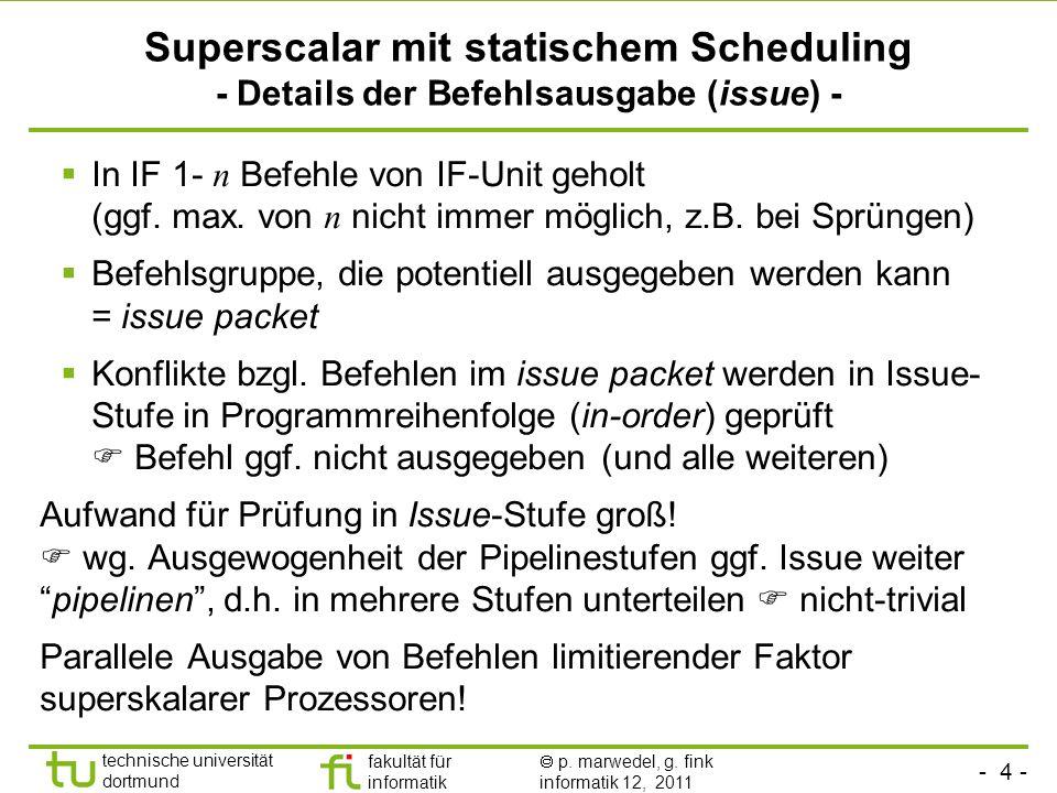 - 4 - technische universität dortmund fakultät für informatik p. marwedel, g. fink informatik 12, 2011 Superscalar mit statischem Scheduling - Details
