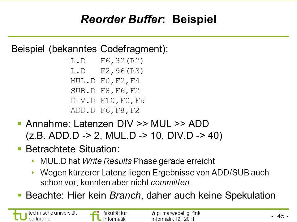- 45 - technische universität dortmund fakultät für informatik p. marwedel, g. fink informatik 12, 2011 Reorder Buffer: Beispiel Beispiel (bekanntes C