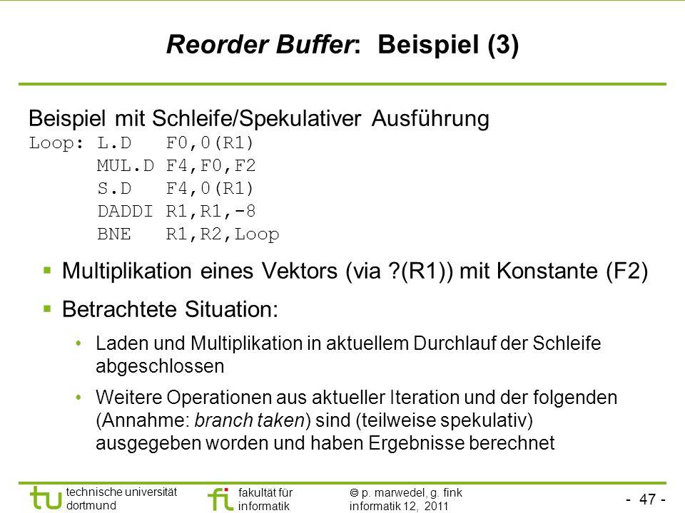 - 47 - technische universität dortmund fakultät für informatik p. marwedel, g. fink informatik 12, 2011 Reorder Buffer: Beispiel (3) Beispiel mit Schl