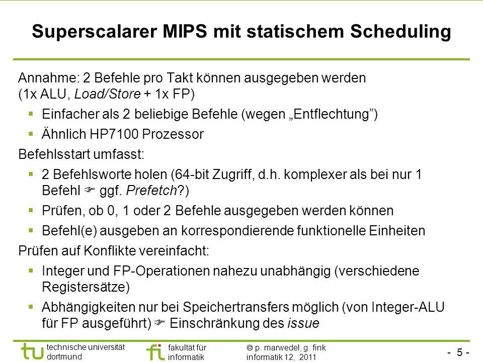 - 5 - technische universität dortmund fakultät für informatik p. marwedel, g. fink informatik 12, 2011 Superscalarer MIPS mit statischem Scheduling An