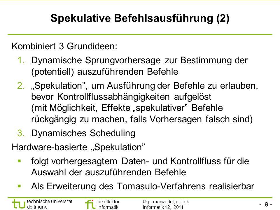 - 9 - technische universität dortmund fakultät für informatik p. marwedel, g. fink informatik 12, 2011 Spekulative Befehlsausführung (2) Kombiniert 3