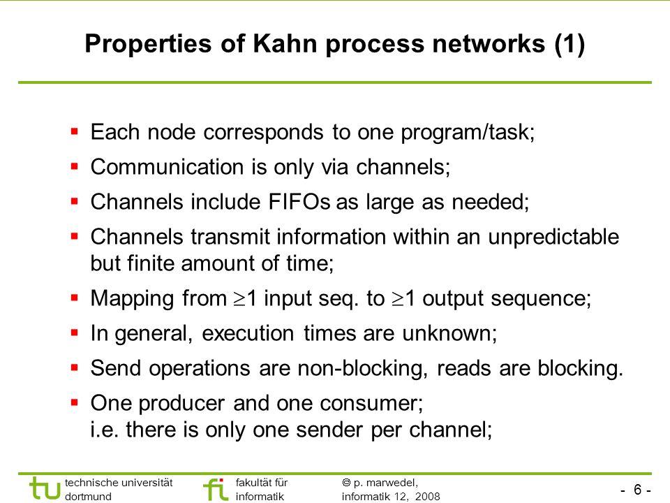 - 6 - technische universität dortmund fakultät für informatik p. marwedel, informatik 12, 2008 Properties of Kahn process networks (1) Each node corre