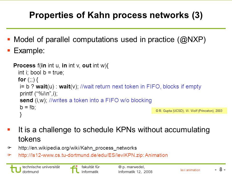 - 8 - technische universität dortmund fakultät für informatik p. marwedel, informatik 12, 2008 Properties of Kahn process networks (3) © R. Gupta (UCS