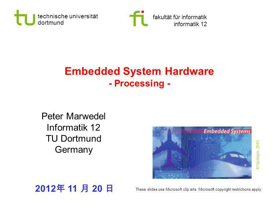technische universität dortmund fakultät für informatik informatik 12 Embedded System Hardware - Processing - Peter Marwedel Informatik 12 TU Dortmund