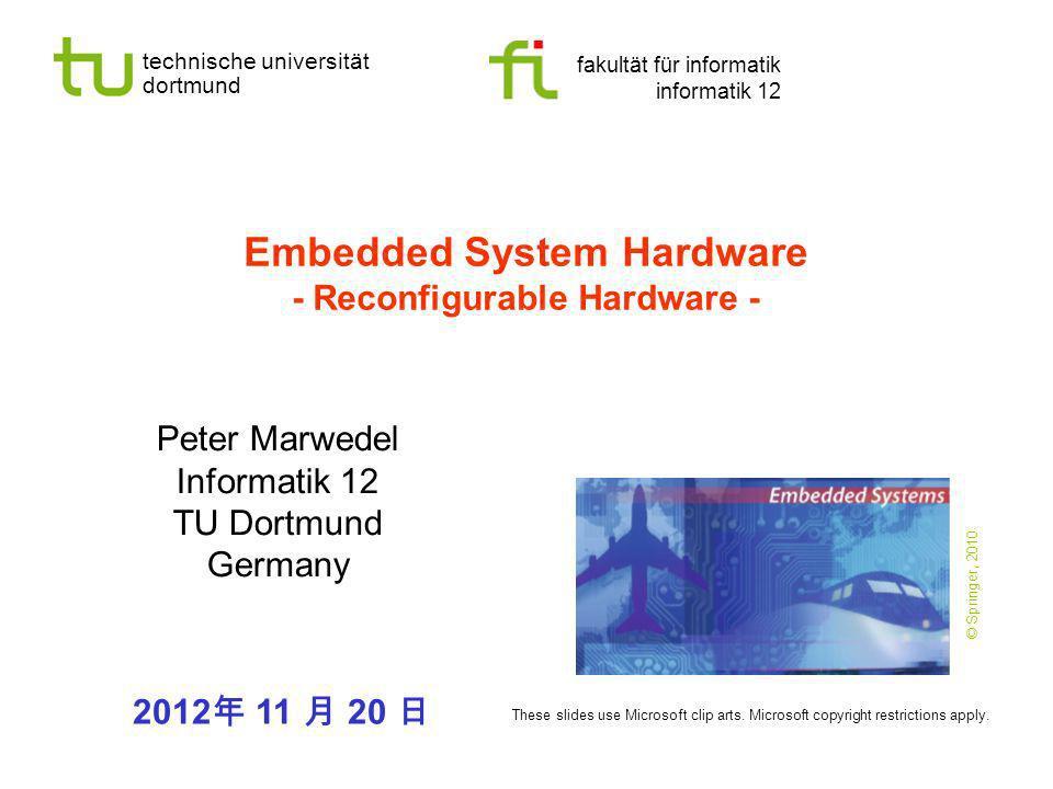 technische universität dortmund fakultät für informatik informatik 12 Embedded System Hardware - Reconfigurable Hardware - Peter Marwedel Informatik 1