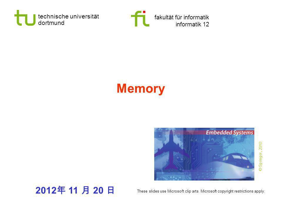 technische universität dortmund fakultät für informatik informatik 12 Memory 2012 11 20 These slides use Microsoft clip arts. Microsoft copyright rest