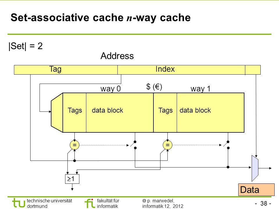 - 38 - TU Dortmund technische universität dortmund fakultät für informatik p. marwedel, informatik 12, 2012 Set-associative cache n -way cache Address