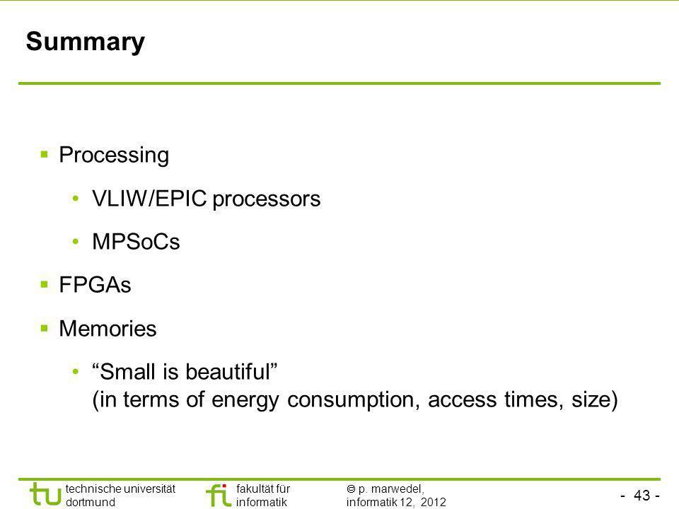 - 43 - TU Dortmund technische universität dortmund fakultät für informatik p. marwedel, informatik 12, 2012 Summary Processing VLIW/EPIC processors MP