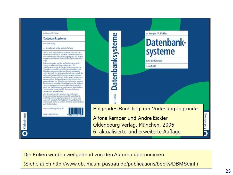 25 Folgendes Buch liegt der Vorlesung zugrunde: Alfons Kemper und Andre Eickler Oldenbourg Verlag, München, 2006 6. aktualisierte und erweiterte Aufla
