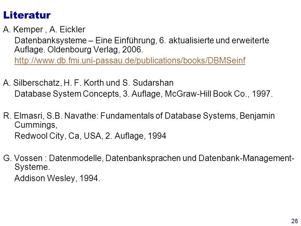 26 Literatur A. Kemper, A. Eickler Datenbanksysteme – Eine Einführung, 6. aktualisierte und erweiterte Auflage. Oldenbourg Verlag, 2006. http://www.db