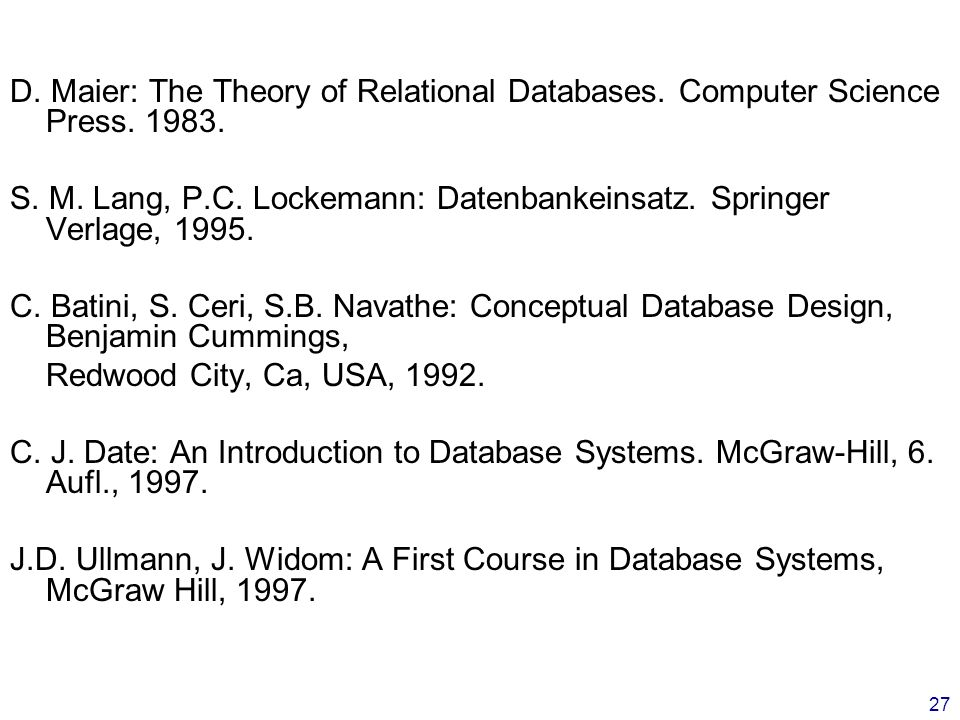 27 D.Maier: The Theory of Relational Databases. Computer Science Press.