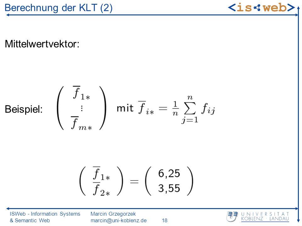 ISWeb - Information Systems & Semantic Web Marcin Grzegorzek marcin@uni-koblenz.de18 Mittelwertvektor: Beispiel: Berechnung der KLT (2)