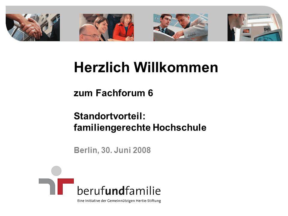 Herzlich Willkommen zum Fachforum 6 Standortvorteil: familiengerechte Hochschule Berlin, 30.