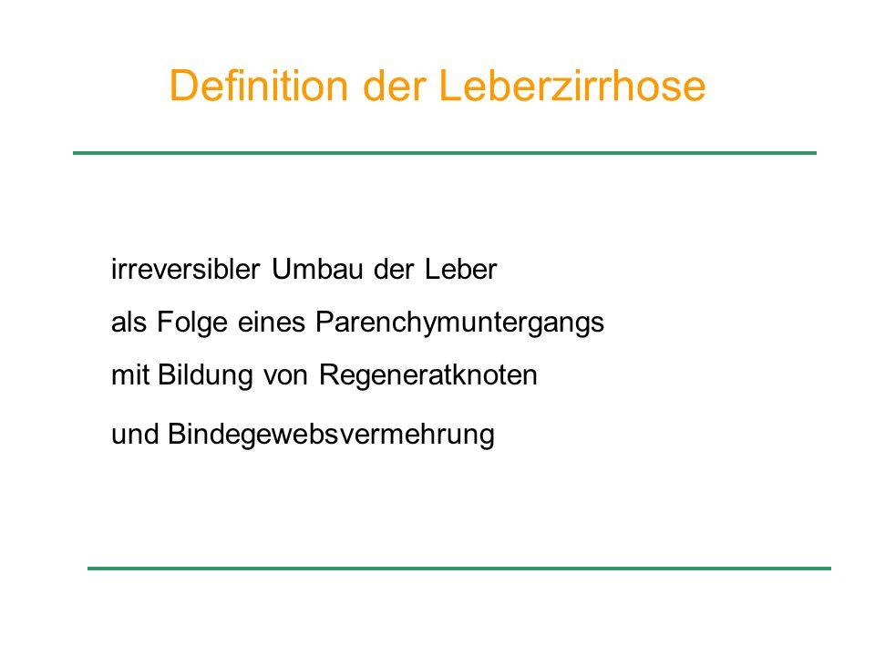 Definition der Leberzirrhose irreversibler Umbau der Leber als Folge eines Parenchymuntergangs mit Bildung von Regeneratknoten und Bindegewebsvermehru
