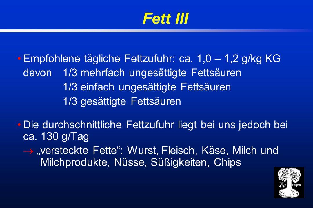 Fett III Empfohlene tägliche Fettzufuhr: ca.