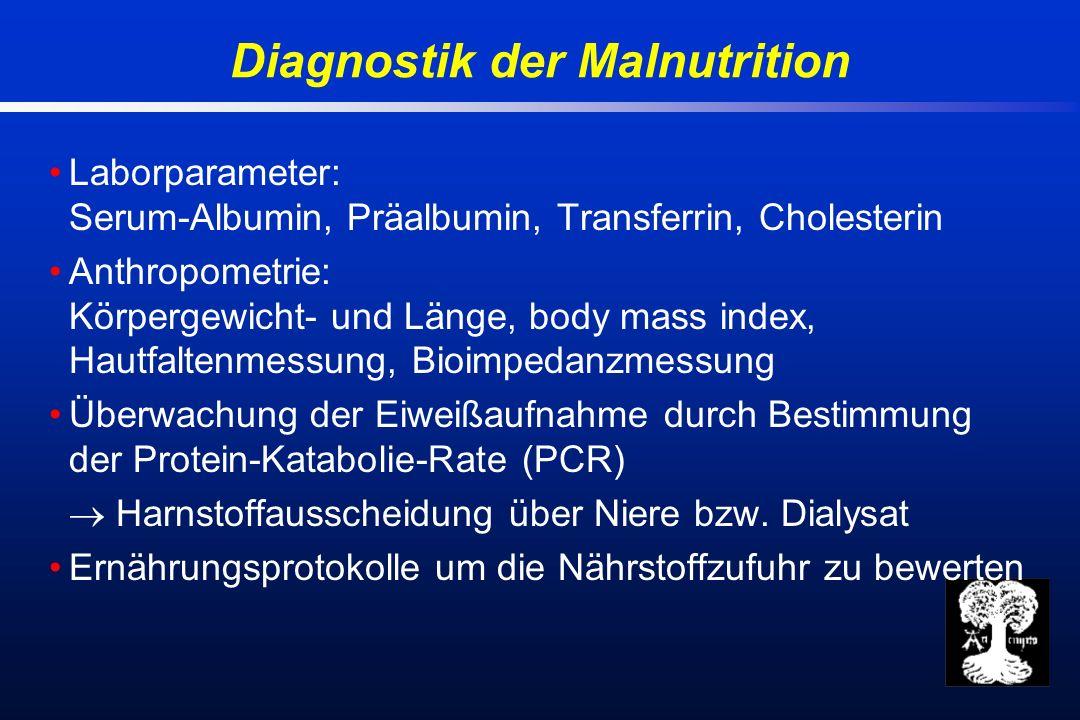 Diagnostik der Malnutrition Laborparameter: Serum-Albumin, Präalbumin, Transferrin, Cholesterin Anthropometrie: Körpergewicht- und Länge, body mass index, Hautfaltenmessung, Bioimpedanzmessung Überwachung der Eiweißaufnahme durch Bestimmung der Protein-Katabolie-Rate (PCR) Harnstoffausscheidung über Niere bzw.