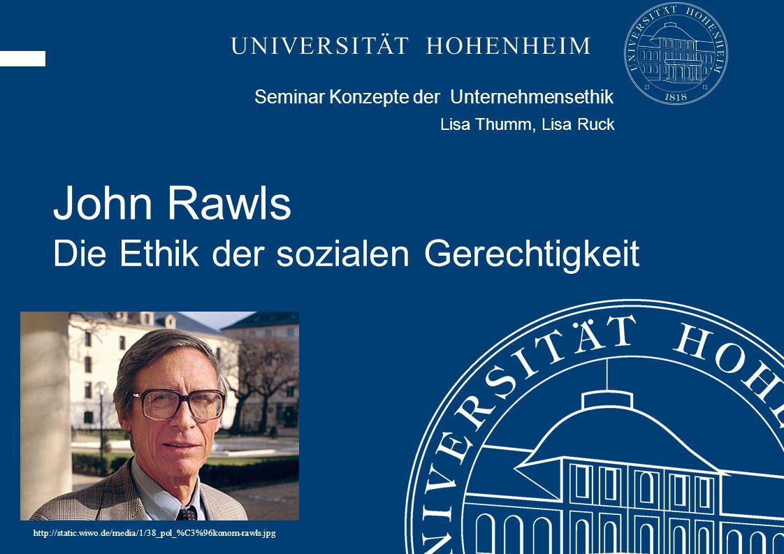 Seminar Konzepte der Unternehmensethik Lisa Thumm, Lisa Ruck John Rawls Die Ethik der sozialen Gerechtigkeit http://static.wiwo.de/media/1/38_pol_%C3%