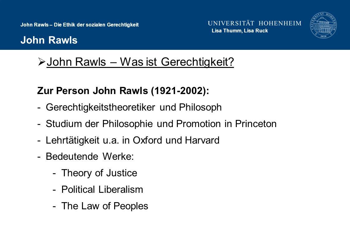 John Rawls – Die Ethik der sozialen Gerechtigkeit Lisa Thumm, Lisa Ruck John Rawls John Rawls – Was ist Gerechtigkeit? Zur Person John Rawls (1921-200