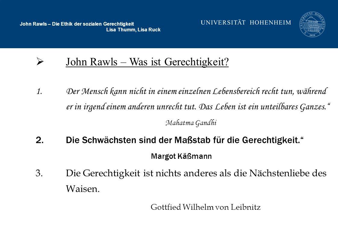 John Rawls – Die Ethik der sozialen Gerechtigkeit Lisa Thumm, Lisa Ruck John Rawls – Was ist Gerechtigkeit? 1.Der Mensch kann nicht in einem einzelnen
